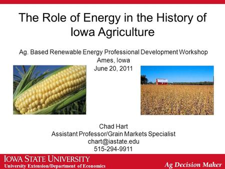 University Extension/Department of Economics The Role of Energy in the History of Iowa Agriculture Ag. Based Renewable Energy Professional Development.