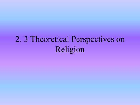 2. 3 Theoretical Perspectives on Religion