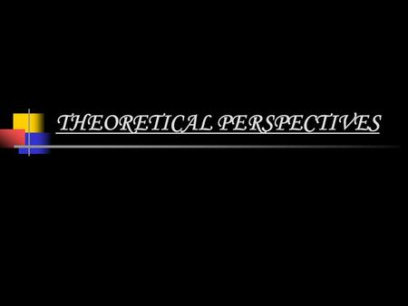 THEORETICAL PERSPECTIVES The Sociological Perspectives  The Structural/Functional Perspective  The Conflict Perspective  Symbolic/Interactionist Perspective.