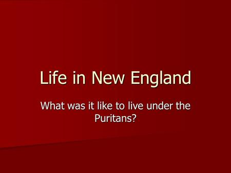 Life in New England What was it like to live under the Puritans?