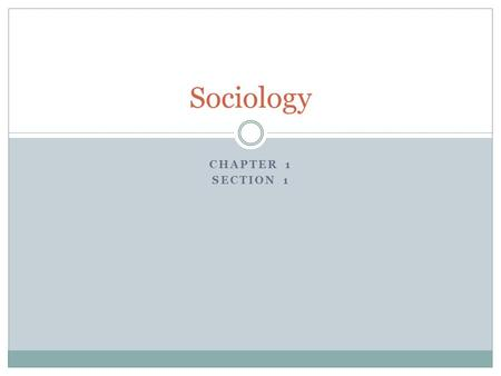 CHAPTER 1 SECTION 1 Sociology. What is Sociology? Sociology is the social science that studies human society and social behavior. Social scientists are.
