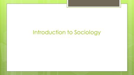 Introduction to Sociology. What makes you an individual? List ten things that shape who you are. 1. 2. 3. 4. 5. 6. 7. 8. 9. 10.