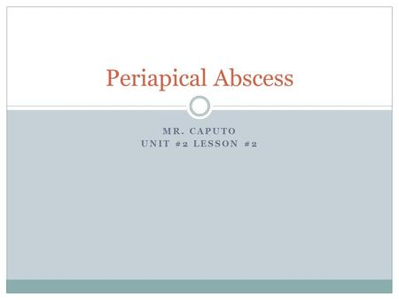 MR. CAPUTO UNIT #2 LESSON #2 Periapical Abscess. Today's Class Driving Question: How can a fractured tooth lead damage a tooth's pulp? Learning Intentions: