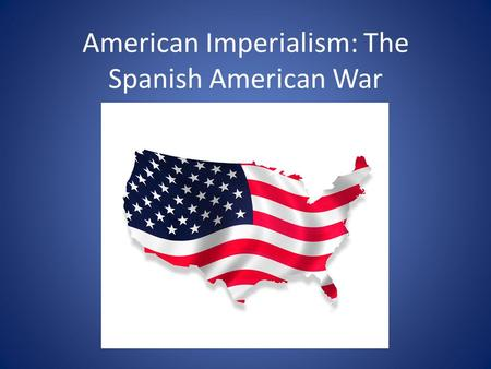 American Imperialism: The Spanish American War