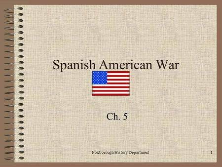 Foxborough History Department1 Spanish American War Ch. 5.