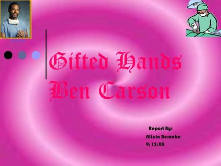 Gifted Hands Ben Carson Report By: Alicia Bernabe 9/15/08 Photo credit.