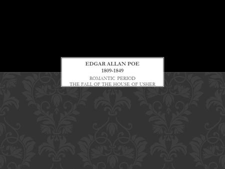 "ROMANTIC PERIOD THE FALL OF THE HOUSE OF USHER. POE REINVENTED THE ORIGINAL ""GOTH"""