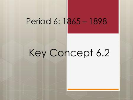 "Key Concept 6.2 Period 6: 1865 – 1898. The New Curriculum  Key Concept 6.2 ""The emergence of an industrial culture in the United States led to both greater."