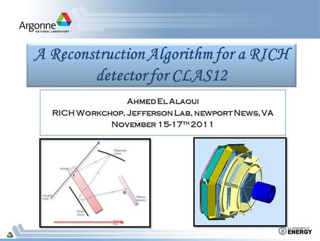 A Reconstruction Algorithm for a RICH detector for CLAS12 Ahmed El Alaoui RICH Workchop, Jefferson Lab, newport News, VA November 15-17 th 2011.
