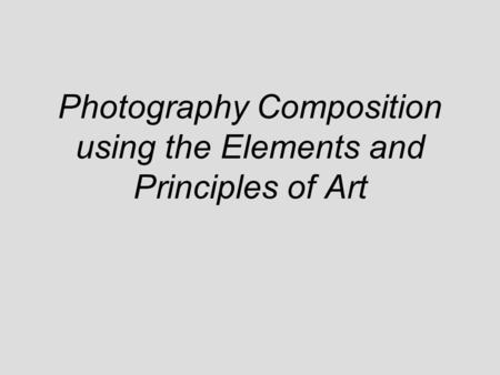 Photography Composition using the Elements and Principles of Art.