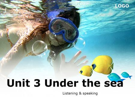 LOGO Unit 3 Under the sea Listening & speaking. Do you know us? I'm a dolphin.