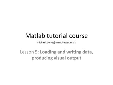 <strong>Matlab</strong> tutorial course Lesson 5: Loading and writing data, producing visual output