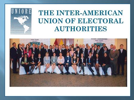 THE INTER-AMERICAN UNION OF ELECTORAL AUTHORITIES.