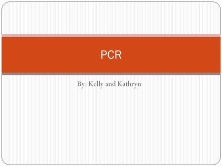 "By: Kelly and Kathryn PCR. What exactly is PCR? PCR stands for ""polymerase chain reaction"" and is a lab technique used to clone segments of DNA. Two main."