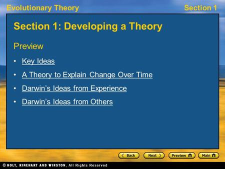 Evolutionary TheorySection 1 Section 1: Developing a Theory Preview Key Ideas A Theory to Explain Change Over Time Darwin's Ideas from Experience Darwin's.