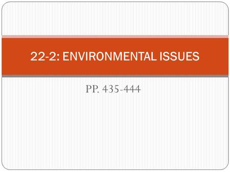 PP. 435-444 22-2: ENVIRONMENTAL ISSUES. Pollution Putting substances that cause unintended harm into the air, soil, or water.