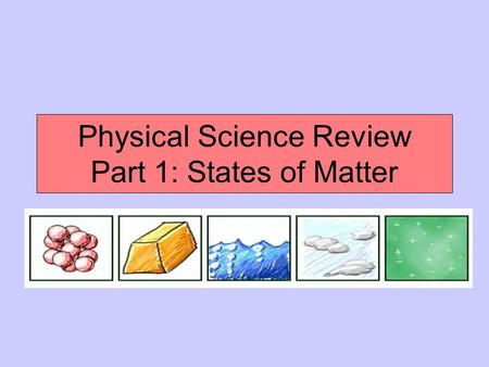 Physical Science Review Part 1: States of Matter