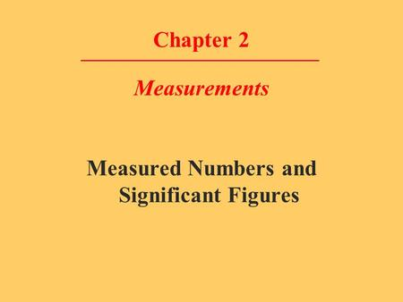 Chapter 2 Measurements Measured Numbers and Significant Figures.