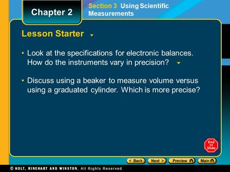 Lesson Starter Look at the specifications for electronic balances. How do the instruments vary in precision? Discuss using a beaker to measure volume versus.