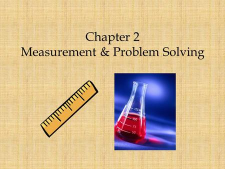 Chapter 2 Measurement & Problem Solving. Uncertainty There is a certain amount of doubt in every measurement – It is important to know the uncertainty.
