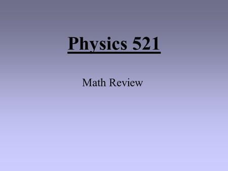 Physics 521 Math Review SCIENTIFIC NOTATION Scientific Notation is based on exponential notation (where decimal places are expressed as a power of 10).