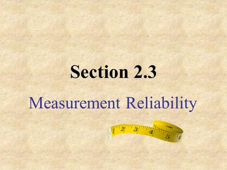 Section 2.3 Measurement Reliability. Accuracy Term used with uncertainties Measure of how closely individual measurements agree with the correct or true.