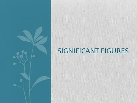 SIGNIFICANT FIGURES. Significant Figure Rules There are three rules on determining how many significant figures are in a number: Non-zero digits are always.