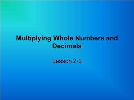 Multiplying Whole Numbers and Decimals Lesson 2-2.