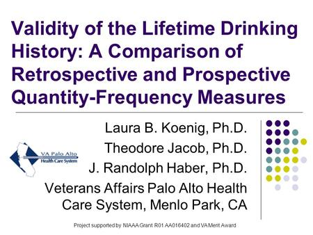 Validity of the Lifetime Drinking History: A Comparison of Retrospective and Prospective Quantity-Frequency Measures Laura B. Koenig, Ph.D. Theodore Jacob,