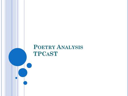P OETRY A NALYSIS TPC A ST. T - T ITLE What do you think the poem is about?