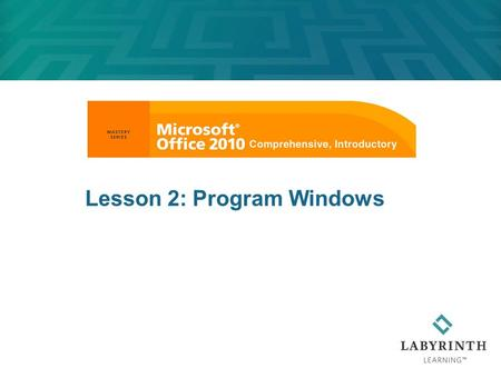 Lesson 2: Program Windows. Learning Objectives After studying this lesson, you will be able to:  Log on and log off from Windows  Identify the significant.