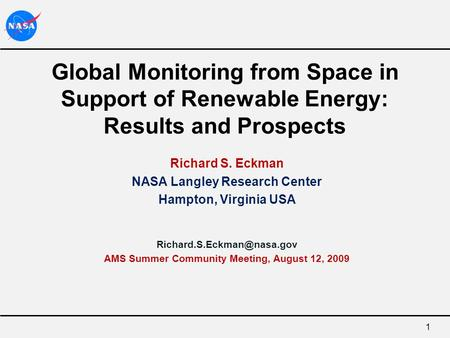 1 Global Monitoring from Space in Support of Renewable Energy: Results and Prospects Richard S. Eckman NASA Langley Research Center Hampton, Virginia USA.