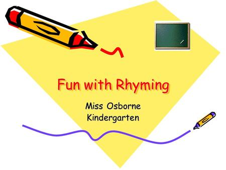 Fun with Rhyming Miss Osborne Kindergarten. Introduction This Web Quest is going to be a fun way for you to learn about Rhyming Words! Throughout the.