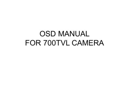 OSD MANUAL FOR 700TVL CAMERA. ■ LENS You can select AUTO or MANUAL mode, depending on the connected lens type. AUTO(TYPE, MODE, SPEED) : Select Auto Iris.