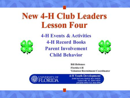 New 4-H Club Leaders Lesson Four 4-H Events & <strong>Activities</strong> 4-H Record Books Parent Involvement Child Behavior Bill Heltemes Florida 4-H Volunteer Recruitment.