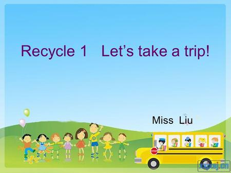 Recycle 1 Let's take a trip! Miss Liu. What's wrong with them? 1She going to play football. 2They are going to doing homework. 3Tom and Jim is going to.