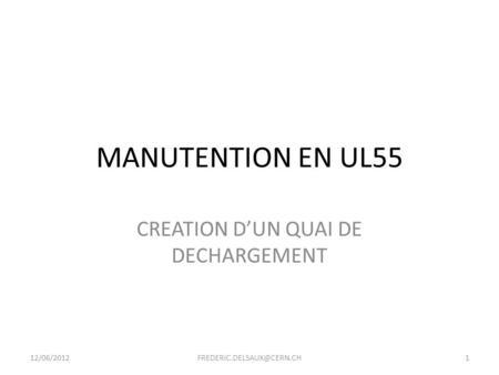 MANUTENTION EN UL55 CREATION D'UN QUAI DE DECHARGEMENT