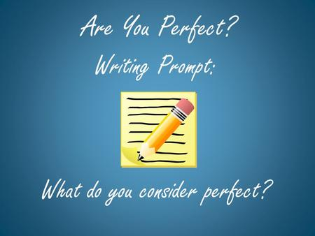 Are You Perfect? Writing Prompt: What do you consider perfect?