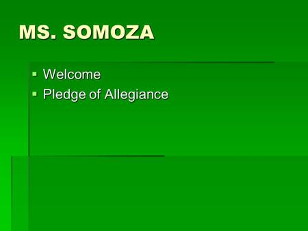 MS. SOMOZA  Welcome  Pledge of Allegiance. Your 1 st Revere Assembly Continuous effort - not strength or intelligence - is the key to unlocking our.