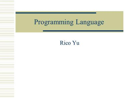 <strong>Programming</strong> <strong>Language</strong> Rico Yu. <strong>Levels</strong> of <strong>Programming</strong> <strong>Languages</strong> 1.<strong>Low</strong> <strong>level</strong> <strong>languages</strong> 2.High <strong>level</strong> <strong>languages</strong>.