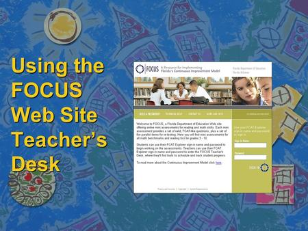 Using the FOCUS Web Site Teacher's Desk. Topics Covered in this Presentation n Accessing the FOCUS Web site n Importing and Creating Classes n Adding.