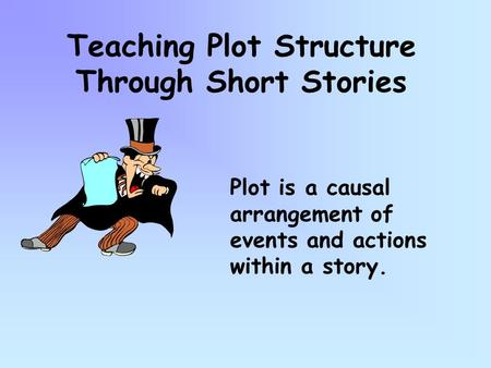 Teaching Plot Structure Through Short Stories Plot is a causal arrangement of events and actions within a story.
