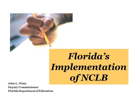 Florida's Implementation of NCLB John L. Winn Deputy Commissioner Florida Department of Education.