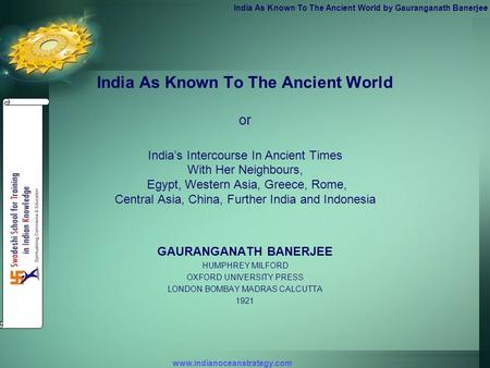 Www.indianoceanstrategy.com <strong>India</strong> As Known To The Ancient World by Gauranganath Banerjee <strong>India</strong> As Known To The Ancient World or <strong>India</strong>'s Intercourse <strong>In</strong>.