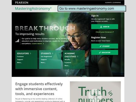 Go to www.masteringastronomy.com. Click Check your browser If your browser is not compatible, then use another.