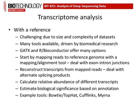 Transcriptome analysis With a reference – Challenging due to size and complexity of datasets – Many tools available, driven by biomedical research – GATK.