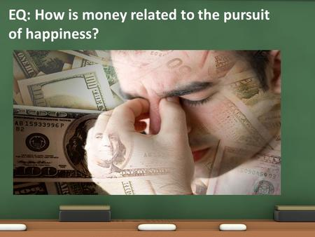 EQ: How is money related to the pursuit of happiness?