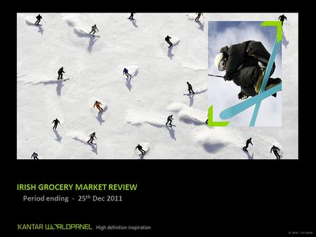 © Kantar Worldpanel IRISH GROCERY MARKET REVIEW – Period ending - 25 th Dec 2011.