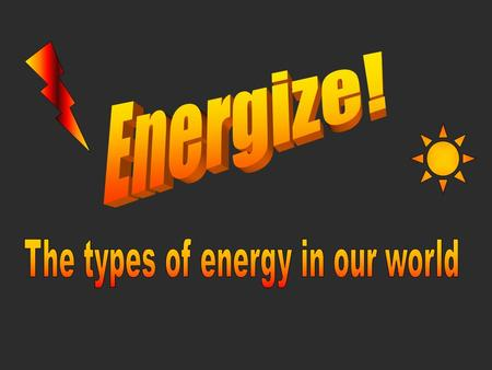 The types of energy in our world