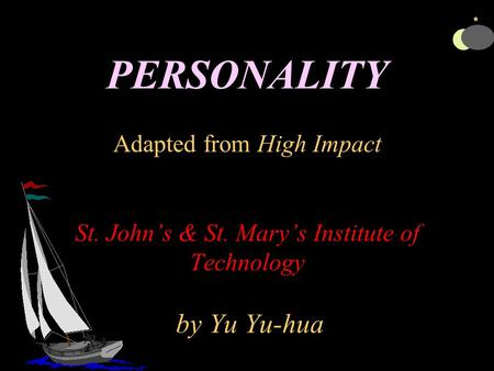 PERSONALITY Adapted from High Impact St. John's & St. Mary's Institute of Technology by Yu Yu-hua.